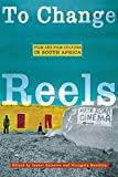 To Change Reels: Film and Film Culture in South Africa (Contemporary Approaches to Film and Media Series)