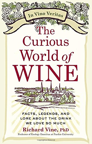 The Curious World of Wine: Facts, Legends, and Lore About the Drink We Love So Much by Richard Vine