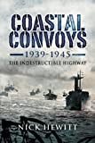 Coastal Convoys 1939-1945: The Indestructible Highway