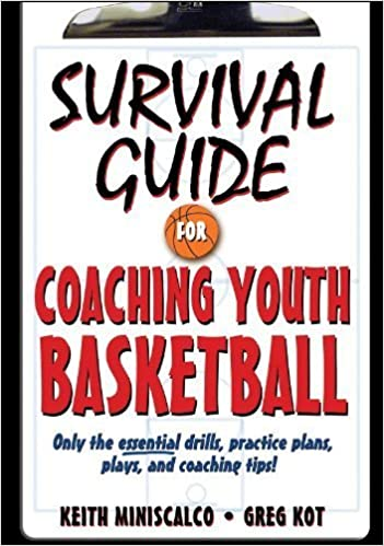 Survival Guide for Coaching Youth Basketball by Miniscalco, Keith, Kot, Greg. (Human Kinetics, 2008) [Paperback]: Amazon.com: Books