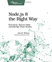 Node.js 8 the Right Way: Practical, Server-Side JavaScript That Scales Front Cover