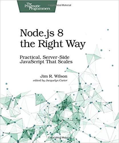 Node js 8 the Right Way: Practical, Server-Side JavaScript