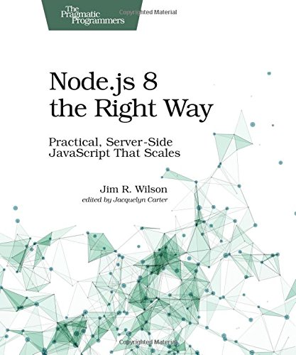 Node.js 8 the Right Way: Practical, Server-Side JavaScript That Scales by Pragmatic Bookshelf