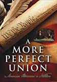 A More Perfect Union: America Becomes A Nation - The Making of the U.S. Constitution
