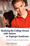 Realizing the College Dream with Autism or Asperger Syndrome: A Parent's Guide to Student Success