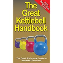The Great Kettlebell Handbook: The Quick Reference Guide to Kettlebell Exercises (The Great Handbook Series 1)