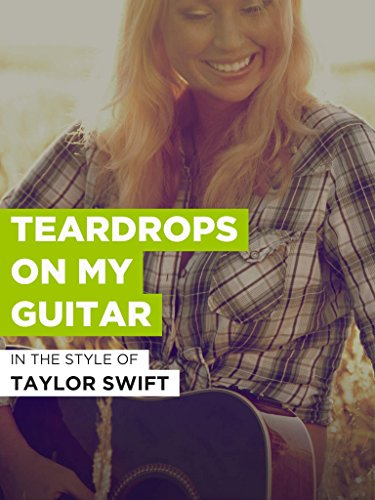 Teardrops On My Guitar (Taylor Swift In Teardrops On My Guitar)