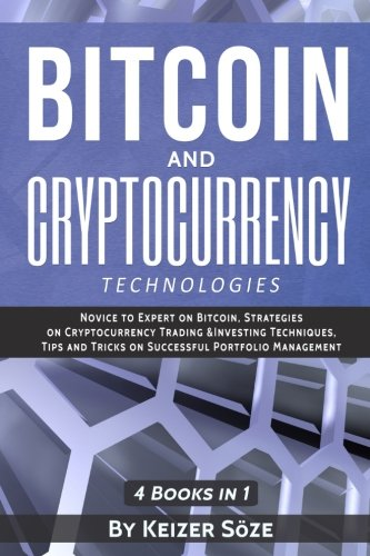 Bitcoin and Cryptocurrency Technologies: Bitcoin and cryptocurrency investing, cryptocurrency book for beginners