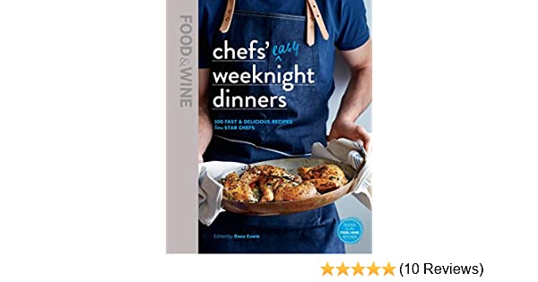 Food wine chefs easy weeknight dinners 100 fast delicious food wine chefs easy weeknight dinners 100 fast delicious recipes from star chefs editors of food wine 9781932624694 amazon books forumfinder Gallery