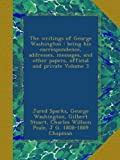 img - for The writings of George Washington : being his correspondence, addresses, messages, and other papers, official and private Volume 3 book / textbook / text book
