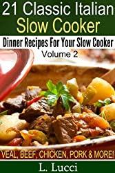 21 Italian Slow Cooker Recipes - VOLUME 2 - Easy Dinner Recipes For Your Slow Cooker (Pasta, Beef, Pork, Chicken, Veal, Soups, and Stews Recipes) (21 Classic Italian) (English Edition)