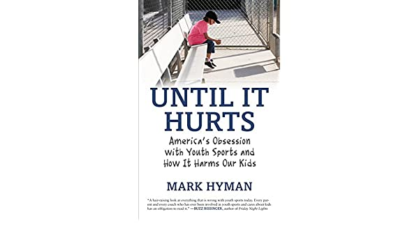 Until It Hurts: Americas Obsession with Youth Sports and ...