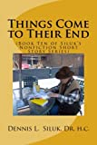 img - for Things Come to Their End: (Book Ten of Siluk's Nonfiction Short Story Series) (Volume 10) book / textbook / text book