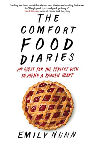 (The Comfort Food Diaries: My Quest for the Perfect Dish to Mend a Broken Heart)