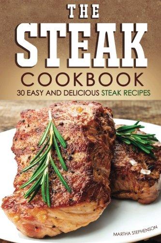 The Steak Cookbook: 30 Easy and Delicious Steak Recipes pdf epub