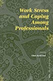 Work Stress and Coping among Professionals, Chan, K. (ed.), 9004154809
