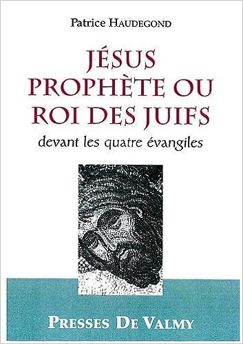 Livre gratuits en ligne Jésus prophète ou roi des Juifs devant les quatre évangiles pdf, epub ebook