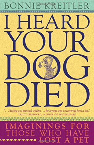 I Heard Your Dog Died: Imaginings for Those Who Have Lost a Pet pdf epub