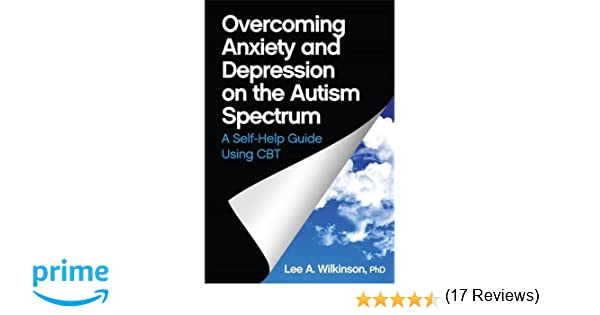 Overcoming Anxiety and Depression on the Autism Spectrum: A Self ...
