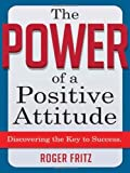 the power of positive attitude - The Power of a Positive Attitude: Discovering the Key to Success
