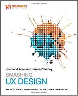 Smashing ux design foundations for designing online user smashing ux design foundations for designing online user experiences smashing magazine book series amazon jesmond allen james chudley reheart Gallery