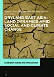 Dryland East Asia: Land Dynamics amid Social and Climate Change : Land Dynamics amid Social and Climate Change, , 3110287927