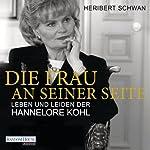 Die Frau an seiner Seite: Leben und Leiden der Hannelore Kohl | Heribert Schwan