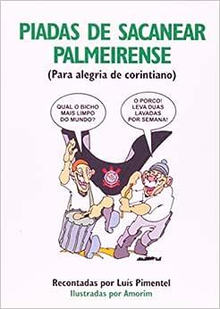 Piadas De Sacanear Palmeirense. Para Alegria De Corintiano