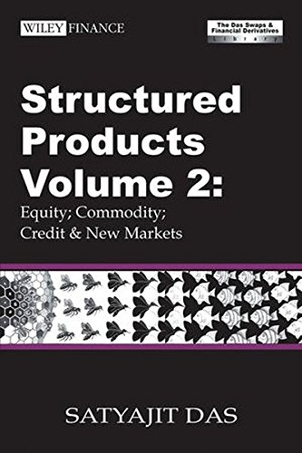 Structured Products Volume 2: Equity; Commodity; Credit and New Markets (The Das Swaps and Financial Derivatives Library) by Wiley