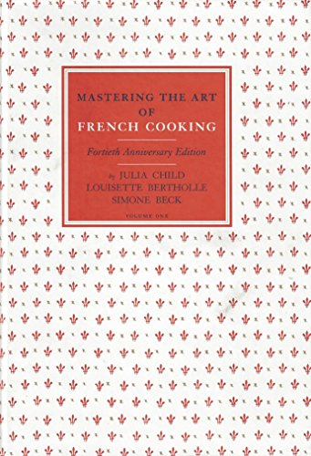 Mastering the Art of French Cooking, Vol. 1 by Julia Child, Simone Beck, Louisette Bertholle