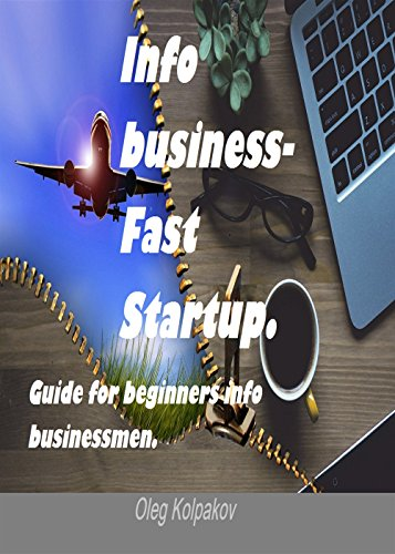 Info business-Fast Startup: Guide for beginners info businessmen. Online Business and E-commerce. Create your own online business.