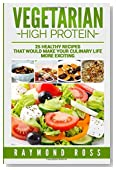 Vegetarian. High Protein: 25 healthy recipes that would make your culinary life