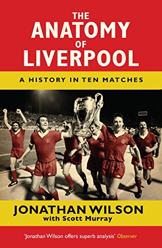 The Anatomy of Liverpool: A History in Ten Matches (English Edition)