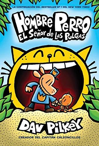Hombre Perro: El Senor de las Pulgas = Dog Man: Lord of the Fleas por Dav Pilkey
