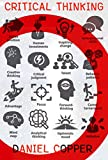 Critical Thinking : The 70 Strategies To Live A Better Life: critical thinking, problem solving, strategic thinking, decision making (Critical Thinking,Logical Thinking,Organization Book 1)