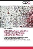 El Papel Amate, Soporte Plástico en la Pintura Indígena de México, Ruben Maya Moreno, 3847357948
