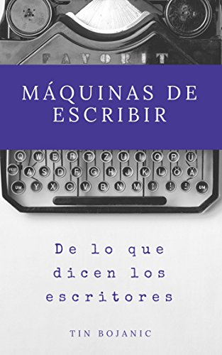 Máquinas de escribir (Spanish Edition) by [Bojanic, Tin]