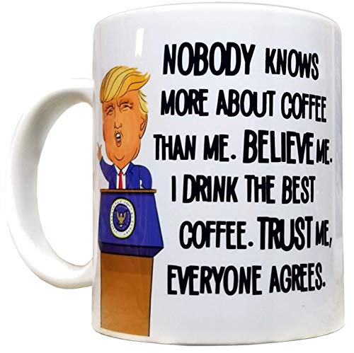 Nobody Knows More About Coffee Than Trump Funny 11oz Mug - White Mug with Quality Artwork Print - High Grade Ceramic - Perfect Gift - Foam Box Protection