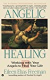 Angelic Healing: Working with Your Angel to Heal Your Life