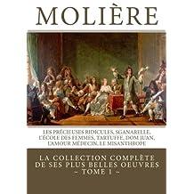 Molière: la collection complète de ses plus belles oeuvres: TOME 1: Les Précieuses ridicules, Sganarelle, L'école des Femmes, Tartuffe, Dom Juan, L'Amour Médecin, Le Misanthrope (French Edition)