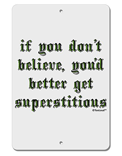 TooLoud If You Don't Believe You'd Better Get Superstitious Aluminum 8 x 12 Sign