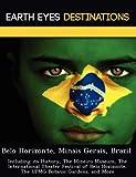 Belo Horizonte, Minais Gerais, Brazil: Including its History, The Mineiro Museum, The International Theater Festival of Belo Horizonte, The UFMG Botanic Gardens, and More