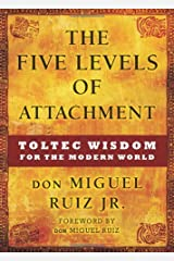 The Five Levels of Attachment: Toltec Wisdom for the Modern World by don Miguel Ruiz Jr. (March 01,2013) Hardcover