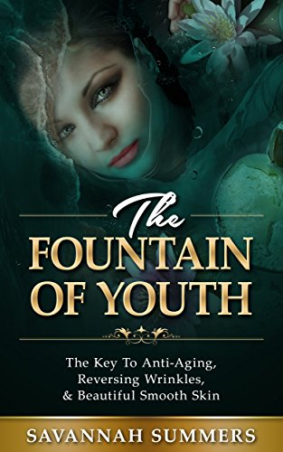51t4aTTYs8L - Anti-Aging: Fountain Of Youth - The Key To Anti-Aging, Reversing Wrinkles, & Beautiful Smooth Skin