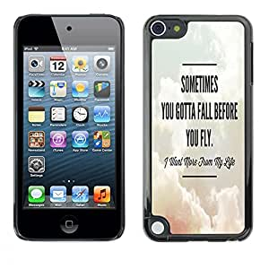 King Case - FOR Apple iPod Touch 5 - Sometime you gotta fall before you fly - Caja protectora de pl??stico duro Dise?¡Àado