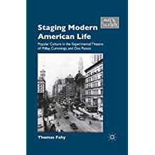 Staging Modern American Life: Popular Culture in the Experimental Theatre of Millay, Cummings, and Dos Passos (What is Theatre?)