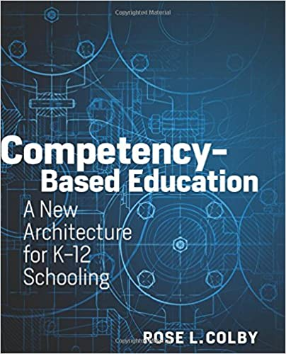 Competency Based Education: A New Architecture For K 12 Schooling