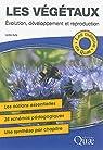 Les végétaux : Evolution, développement et reproduction - Les notions essentielles, 28 schémas pédagogiques, Une synthèse par chapitre par Suty