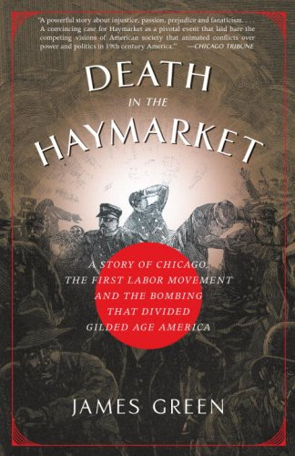 Story Green (Death in the Haymarket: A Story of Chicago, the First Labor Movement and the Bombing that Divided Gilded Age America)