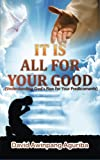 It Is All For Your Good: (Understanding God?s Plan For Your Predicaments) (Godly) (Volume 1)